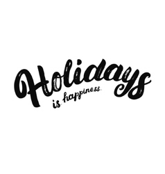 Holidays is happiness hand written lettering vector image vector image