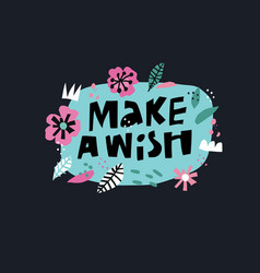 Make a wish flat hand drawn lettering vector
