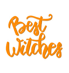 best witches hand drawn lettering phrase vector image vector image