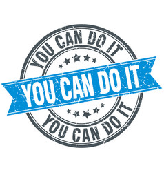 You can do it blue round grunge vintage ribbon vector