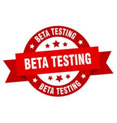 beta testing ribbon beta testing round red sign vector image