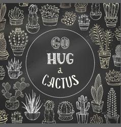 Go hug a cactus chalk background vector