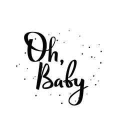 Oh baby calligraphic poster handwritten phrase vector