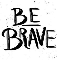 Be brave hand drawn lettering phrase isolated on vector