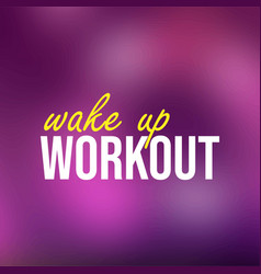 Wake up workout life quote with modern background vector