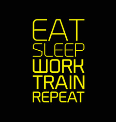 eat sleep work train repeat motivation quote vector image