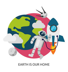 Space earth is our home image vector