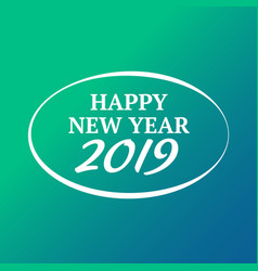Happy new year 2019 sign on the color bacgkround vector