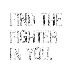find the fighter in you motivation quote vector image