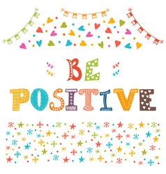 Be positive Hand drawn inspirational and vector image