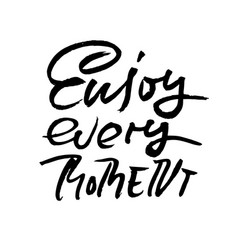 enjoy every moment hand drawn dry brush lettering vector image