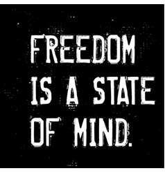 freedom is a state of mind motivation quote vector image