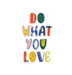 Do what you love hand drawn lettering vector
