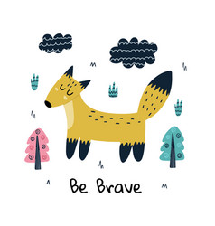 be brave print with a cute fox woodland vector image