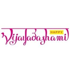 Happy Vijayadashami hindu festival Lettering text vector image