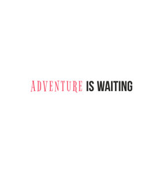adventure is waiting poster vector image