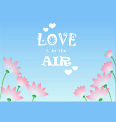 love is in the air with flowers vector image