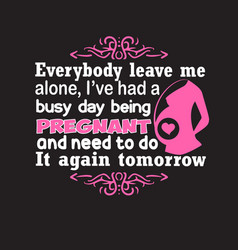 pregnant quote and saying good for your goods vector image