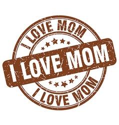 I love mom brown grunge round vintage rubber stamp vector