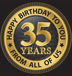 35 years happy birthday to you from all of us gold vector