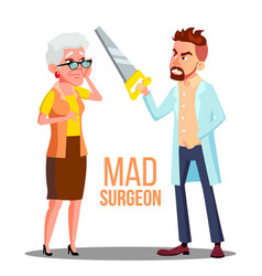 Mad doctor surgeon with a saw in hand and scared vector