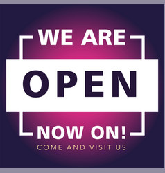 We are open now on come and visit us vector