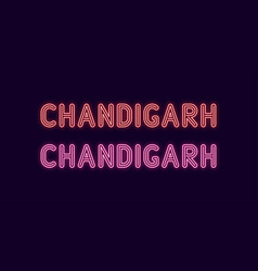 Neon name of chandigarh city in india vector