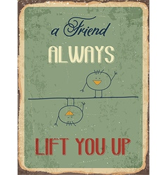 Retro metal sign A friend always lift you up vector image
