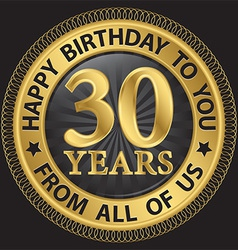 30 years happy birthday to you from all of us gold vector image vector image