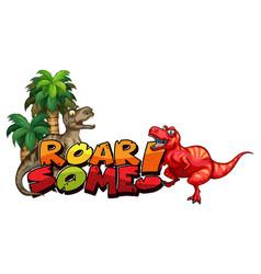 Cute dinosaurs cartoon character with roar font vector