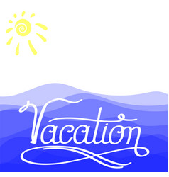 lettering vacation text with sea and su hand vector image