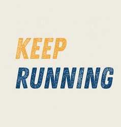 keep running motivation quote vector image