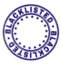 Grunge textured blacklisted round stamp seal vector