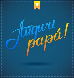 happy Fathers day card auguri papa vector image vector image