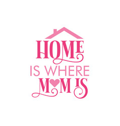 home is where mom is quote vector image