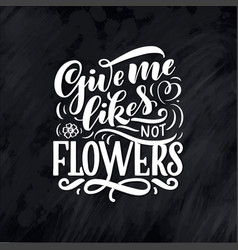 Lettering quote about flowers made vector