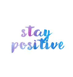 stay positive watercolor hand written text vector image