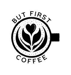 but first coffee silhouette design coffee vector image