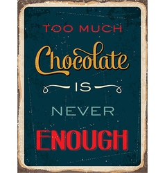 Retro metal sign Too much chocolate is never vector image