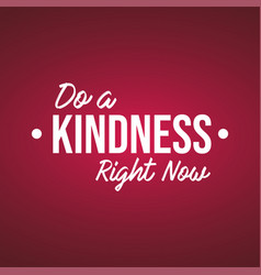 Do a kindness right now motivation quote with vector