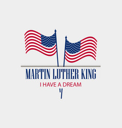 Martin luther king day i have a dream text vector