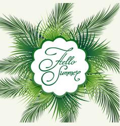 palm leaves hello summer emblem vector image
