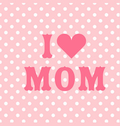 i love mom pink heart pink background image vector image