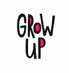 Grow up t-shirt quote lettering vector