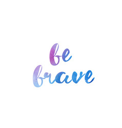 be brave watercolor hand written text positive vector image
