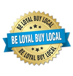 Be loyal buy local 3d gold badge with blue ribbon vector