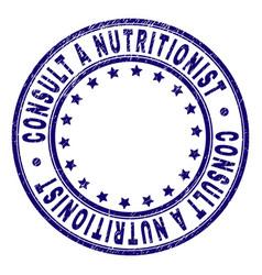 Grunge textured consult a nutritionist round stamp vector