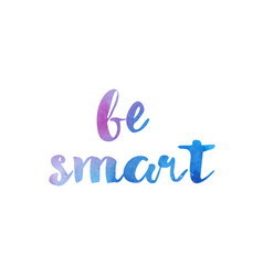be smart watercolor hand written text positive vector image