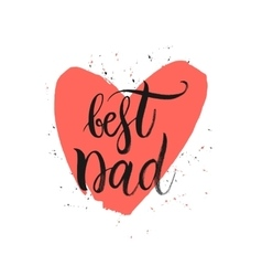 Best Dad lettering in shape red heart vector