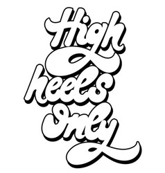 high heels only hand drawn lettering isolated vector image